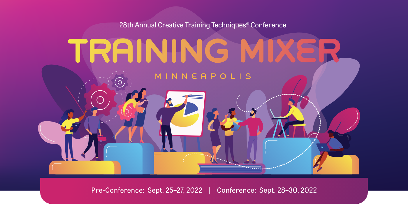 28th Annual Creative Training Techniques Conference. Training Mixer Minneapolis. Pre-Conference: Sept 25-27, 2022. Conference: Sept 28-30, 2022